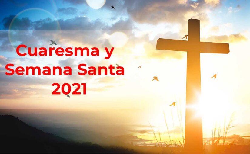 Cuaresma y Semana Santa 2021